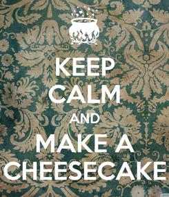 Poster: KEEP CALM AND MAKE A CHEESECAKE