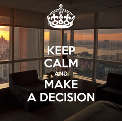 Poster: KEEP CALM AND MAKE A DECISION