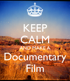 Poster: KEEP CALM AND MAKE A Documentary Film