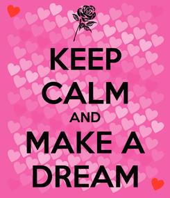 Poster: KEEP CALM AND MAKE A DREAM