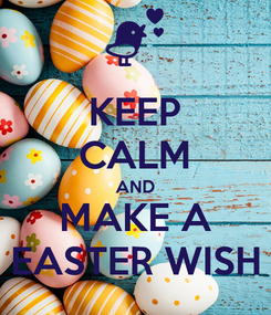 Poster: KEEP CALM AND MAKE A EASTER WISH