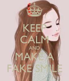 Poster: KEEP CALM AND MAKE A FAKE SMILE