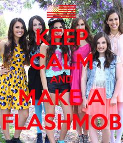 Poster: KEEP CALM AND MAKE A FLASHMOB