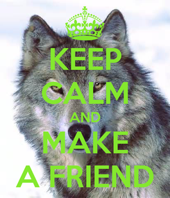 Poster: KEEP CALM AND MAKE A FRIEND