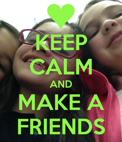 Poster: KEEP CALM AND MAKE A FRIENDS
