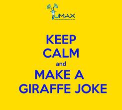 Poster: KEEP CALM and MAKE A   GIRAFFE JOKE
