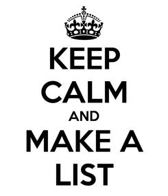 Poster: KEEP CALM AND MAKE A LIST