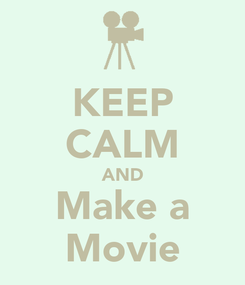 Poster: KEEP CALM AND Make a Movie