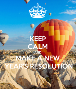 Poster: KEEP CALM AND MAKE A NEW  YEAR'S RESOLUTION