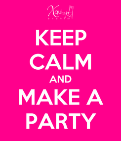 Poster: KEEP CALM AND MAKE A PARTY