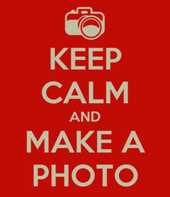 Poster: KEEP CALM AND MAKE A PHOTO