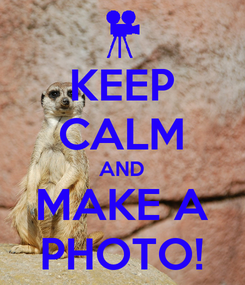 Poster: KEEP CALM AND MAKE A PHOTO!