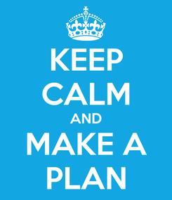 Poster: KEEP CALM AND MAKE A PLAN