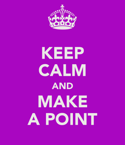 Poster: KEEP CALM AND MAKE A POINT