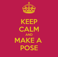 Poster: KEEP CALM AND MAKE A  POSE