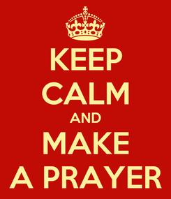 Poster: KEEP CALM AND MAKE A PRAYER