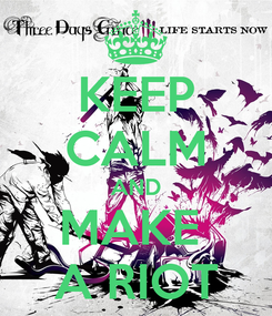 Poster: KEEP CALM AND MAKE  A RIOT