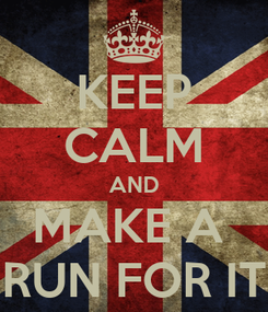 Poster: KEEP CALM AND MAKE A  RUN FOR IT