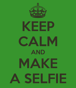Poster: KEEP CALM AND MAKE A SELFIE