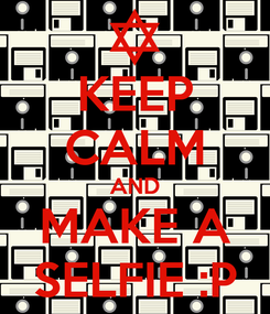 Poster: KEEP CALM AND MAKE A SELFIE :P