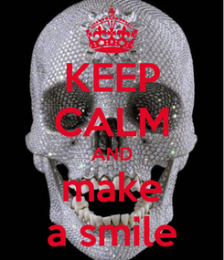 Poster: KEEP CALM AND make a smile