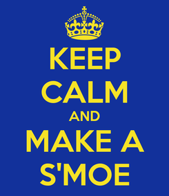 Poster: KEEP CALM AND MAKE A S'MOE