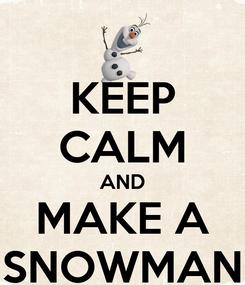 Poster: KEEP CALM AND MAKE A SNOWMAN