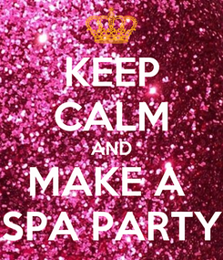 Poster: KEEP CALM AND MAKE A  SPA PARTY