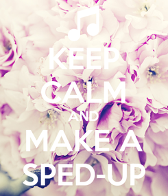 Poster: KEEP CALM AND MAKE A SPED-UP