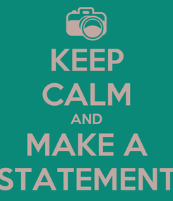 Poster: KEEP CALM AND MAKE A STATEMENT