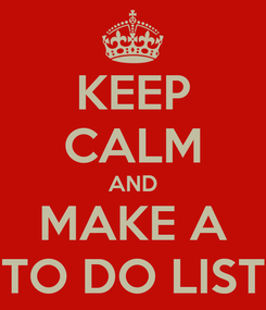 Poster: KEEP CALM AND MAKE A TO DO LIST