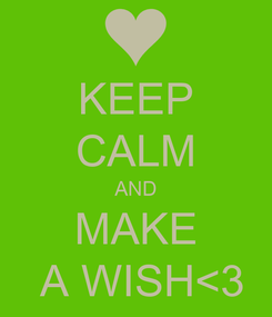 Poster: KEEP CALM AND MAKE  A WISH<3