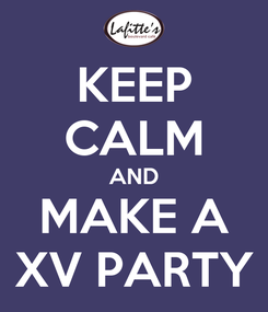Poster: KEEP CALM AND MAKE A XV PARTY