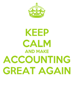 Poster: KEEP CALM AND MAKE ACCOUNTING GREAT AGAIN