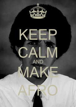 Poster: KEEP CALM AND MAKE AFRO