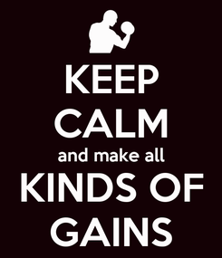 Poster: KEEP CALM and make all KINDS OF GAINS