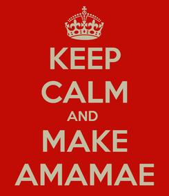 Poster: KEEP CALM AND  MAKE AMAMAE