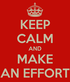 Poster: KEEP CALM AND MAKE AN EFFORT
