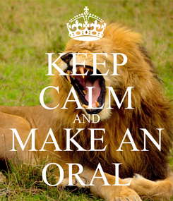Poster: KEEP CALM AND MAKE AN ORAL
