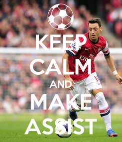 Poster: KEEP CALM AND MAKE ASSIST