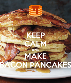 Poster: KEEP CALM AND MAKE BACON PANCAKES