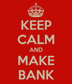 Poster: KEEP CALM AND MAKE BANK