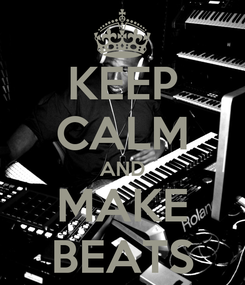 Poster: KEEP CALM AND MAKE BEATS