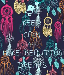 Poster: KEEP CALM AND MAKE BEAUTIFUL DREAMS