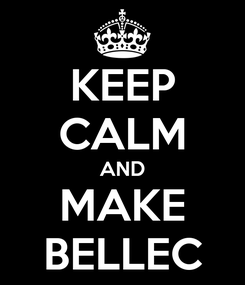 Poster: KEEP CALM AND MAKE BELLEC