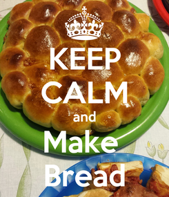 Poster: KEEP CALM and Make  Bread