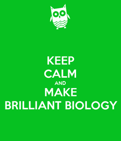 Poster: KEEP CALM AND MAKE BRILLIANT BIOLOGY