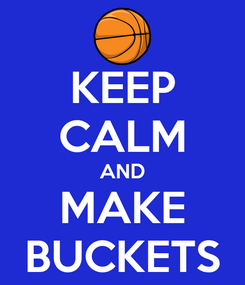 Poster: KEEP CALM AND MAKE BUCKETS