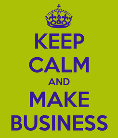 Poster: KEEP CALM AND MAKE BUSINESS