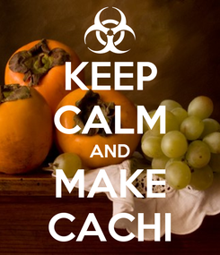 Poster: KEEP CALM AND MAKE CACHI